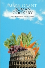 Mark Grant - Roman Cookery: Ancient Recipes for Modern Kitchens